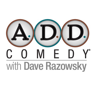 A.D.D. Comedy with Dave Razowsky by Dave Razowsky