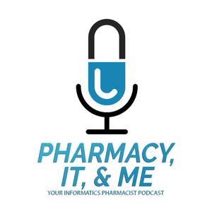 Pharmacy, IT, & Me: Your Informatics Pharmacist Podcast by Tony Dao, PharmD, CPHIMS