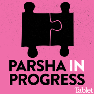 Parsha in Progress by Tablet Magazine