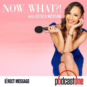 Now What?! with Jessica Nickson by PodcastOne / The Direct Message