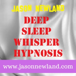 Deep Sleep Whisper Hypnosis (Jason Newland) by Jason Newland - FREE Hypnosis