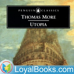 Utopia by Sir Thomas More by Loyal Books