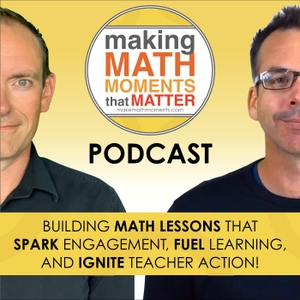 Making Math Moments That Matter by Kyle Pearce & Jon Orr