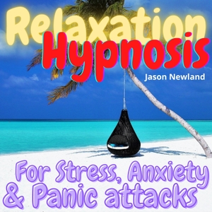 Relaxation Hypnosis for Stress & Anxiety by Jason Newland - FREE Hypnosis