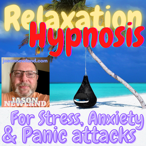 Relaxation Hypnosis for Stress & Anxiety - Jason Newland by Jason Newland - FREE Hypnosis