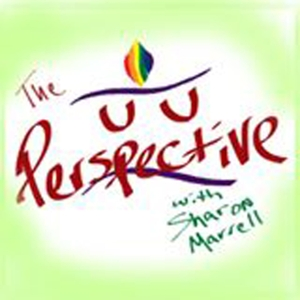Unitarian Universalist: The UU Perspective by Sharon Marrell