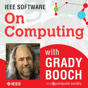 "IEEE Software's ""On Computing"" with Grady Booch by IEEE Computer Society"