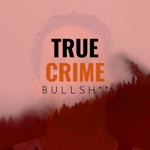 True Crime Bullsh**: The Story of Israel Keyes by Josh Hallmark