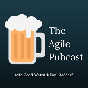 The Agile Pubcast by Geoff Watts & Paul Goddard