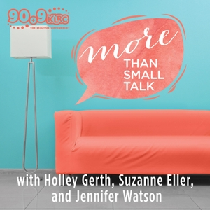 More Than Small Talk with Suzanne, Holley, and Jennifer (KLRC) by The KLRC Podcast Network