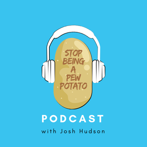 Stop being a Pew Potato by Josh Hudson: Christian and podcaster