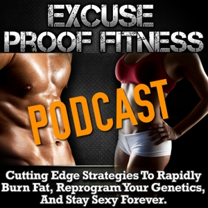 Excuse Proof Fitness Podcast by Derek Doepker: Fitness and Motivation Expert