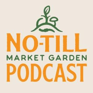 The No-Till Market Garden Podcast by Farmer Jesse