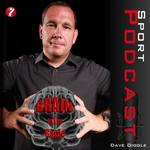 Brain In The Game Sport Mind Coaching Podcast by Dave Diggle: Professional Sport Mind Coach, Author and Speaker