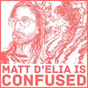 Matt D'Elia Is Confused by Matt D'Elia