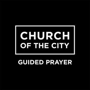 Church of the City Guided Prayer by Church of the City