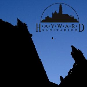 Hayward Sanitarium » Hayward Sanitarium Podcasts by David Johnson