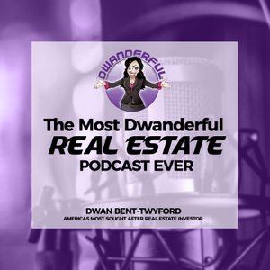 The Most Dwanderful Real Estate Podcast Ever! by Dwan Bent-Twyford