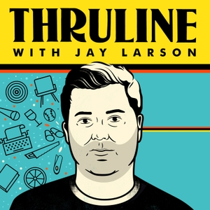 The Thruline with Jay Larson by Jay Larson