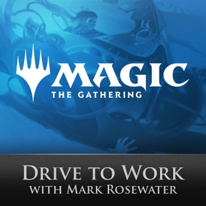 Magic: The Gathering Drive to Work Podcast by Mark Rosewater