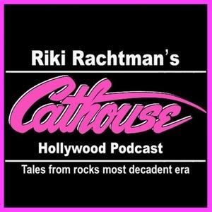 Riki Rachtman's Cathouse Hollywood Podcast by Riki Rachtman Cathouse Hollywood