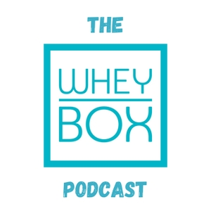 The Whey Box Podcast by Whey Box
