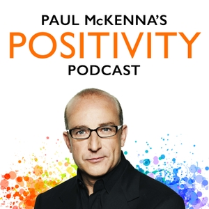 Paul McKenna's Positivity Podcast by Paul McKenna Productions