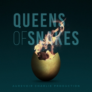 Queens Of Snakes by Aurevoir Charlie Productions