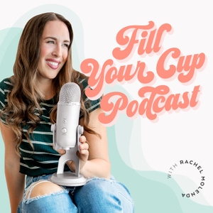 The Fill Your Cup Podcast by Rachel Molenda