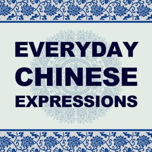 Podcast – Everyday Chinese Expressions (Mandarin) by Joan Wang & Noah Klinger