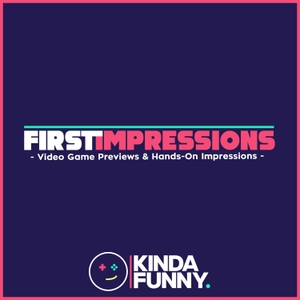 Kinda Funny First Impressions - Video Game Previews by Kinda Funny
