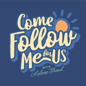Come Follow Me for Us podcast by Melanie Wellman