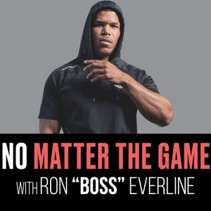 No Matter The Game Podcast by Ron Boss Everline