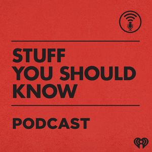 Stuff You Should Know by iHeartRadio & HowStuffWorks