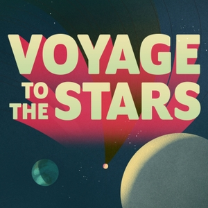 Voyage to the Stars by Earwolf & Colton Dunn, Felicia Day, Janet Varney, & Steve Berg