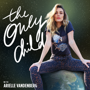 The Only Child with Arielle Vandenberg by Arielle Vandenberg