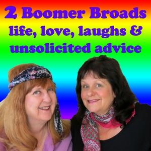 2 Boomer Broads Podcast by Rebecca Forstadt Olkowski and Dr. Sharone Rosen: Baby Boomer Women