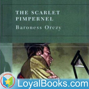 The Scarlet Pimpernel by Emma Orczy by Loyal Books