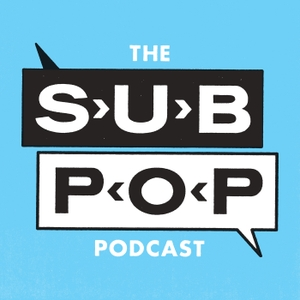 The Sub Pop Podcast by Sub Pop Records