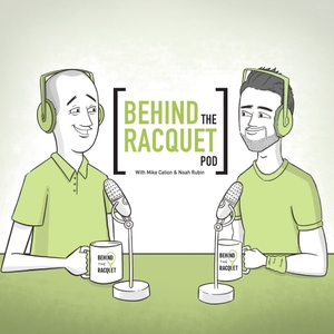 Behind the Racquet Pod by Mike Cation & Noah Rubin/Tennis Channel Podcast Network