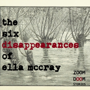 The Six Disappearances of Ella McCray by ZoomDoom Stories
