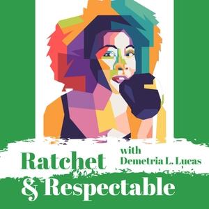 Ratchet & Respectable by Demetria L. Lucas & Studio71