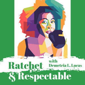 Ratchet & Respectable by Demetria Lucas
