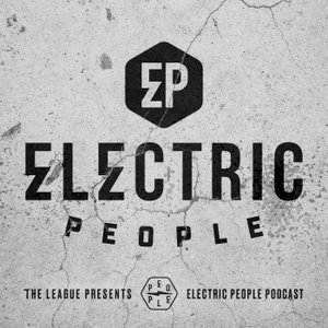 ELECTRIC PEOPLE PODCAST by The League Presents The Electric People Podcast