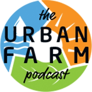 The Urban Farm Podcast with Greg Peterson by Featuring special guests such as Jason Mraz, Kari Spencer, Lisa Steele, and many more!