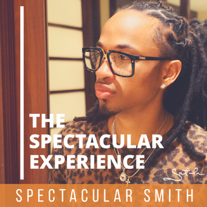 The Spectacular Experience with Spectacular Smith by Spectacular Smith