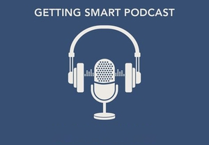 Getting Smart Podcast by Getting Smart
