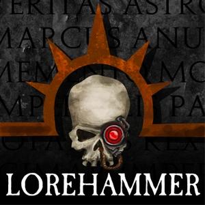 Lorehammer - A Warhammer 40k Podcast by Mark, Jordan, and Erik