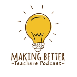 Making Better Teachers Podcast by Kevin O'Shea: Teacher, educator and podcaster