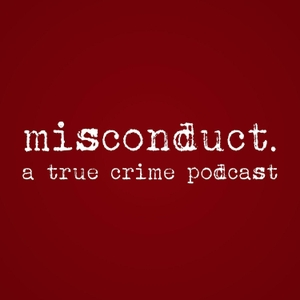 misconduct. a true crime podcast by misconduct. a true crime podcast